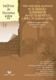 """""""Por merced e mandado de mi sennora"""". El señorío de María de Mendoza a fines de la Edad Media. Nuevos textos para el estudio de la sociedad alavesa (1332-1511)"""