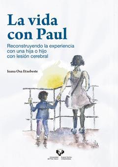 La vida con Paul. Reconstruyendo la experiencia con una hija o hijo con lesión cerebral