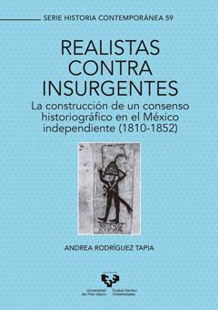 Realistas contra insurgentes. La construcción de un consenso historiográfico en el México independiente (1810-1852)